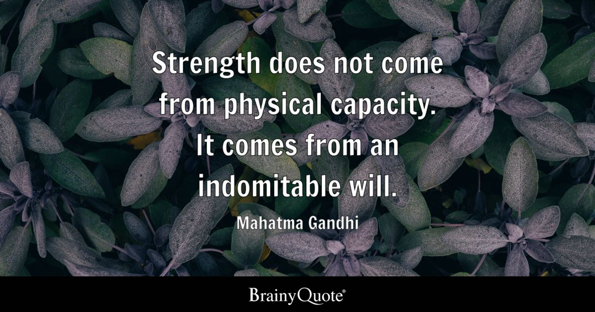 Mahatma Gandhi Strength does not e from physical