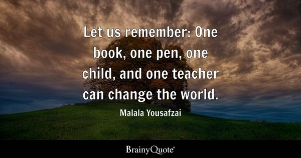 teacher quotes brainyquote let us remember one book one pen one child and one teacher