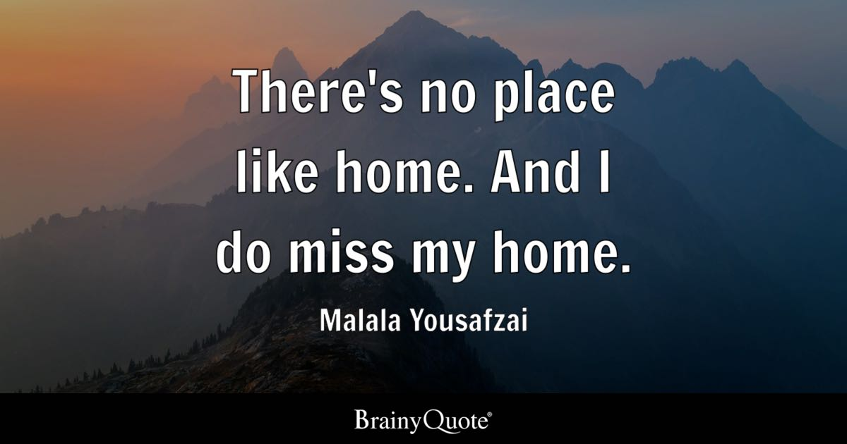 Malala Yousafzai Theres No Place Like Home And I Do Miss My Home