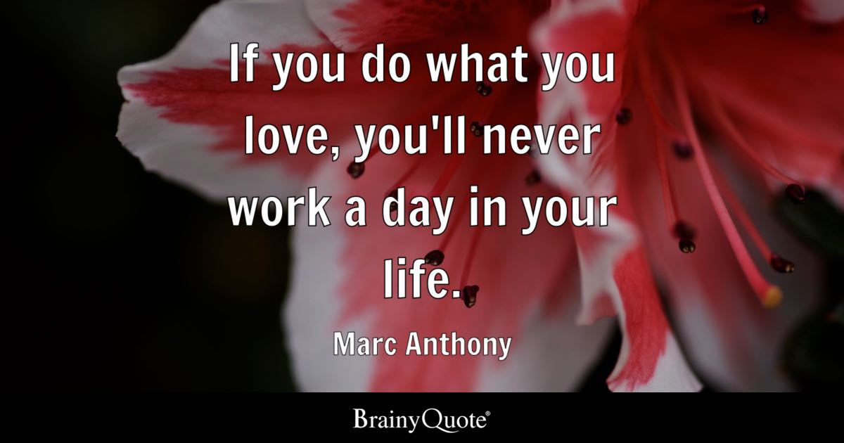 Marc Anthony If You Do What You Love Youll Never Work