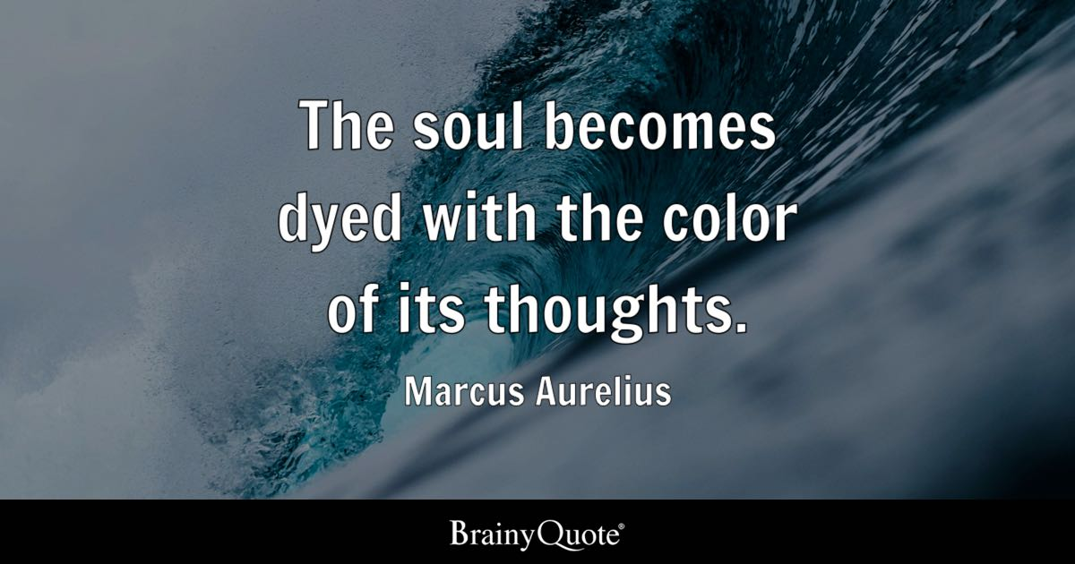 Marcus Aurelius The Soul Becomes Dyed With The Color Of