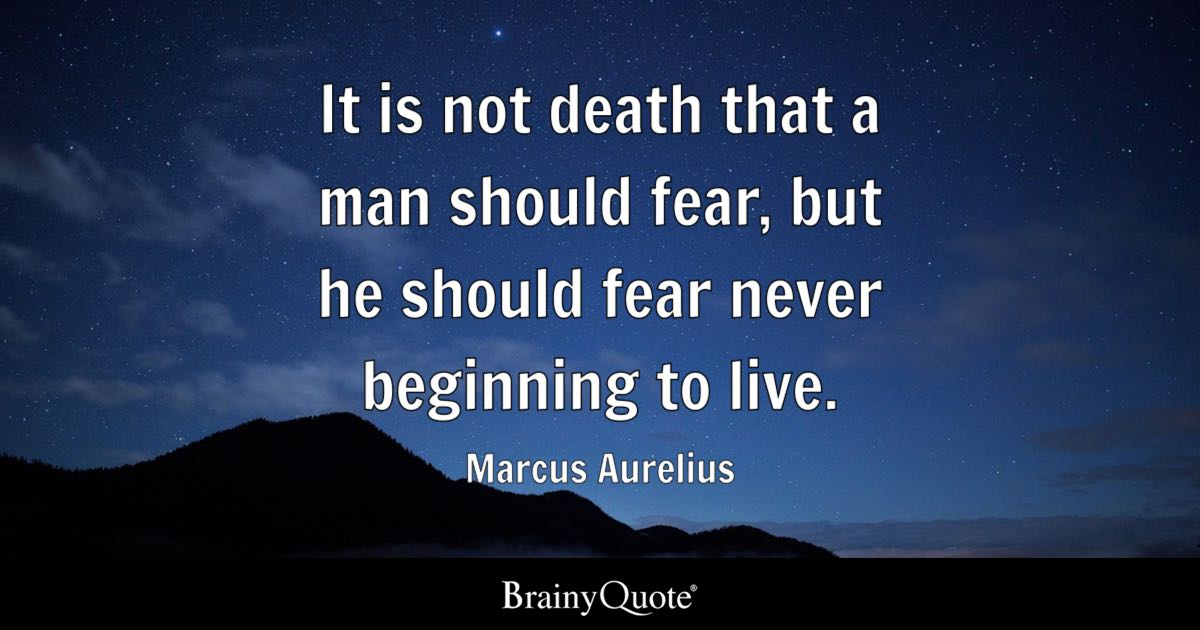 It Is Not Death That A Man Should Fear But He Should Fear