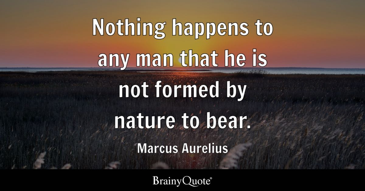 Marcus Aurelius Nothing Happens To Any Man That He Is