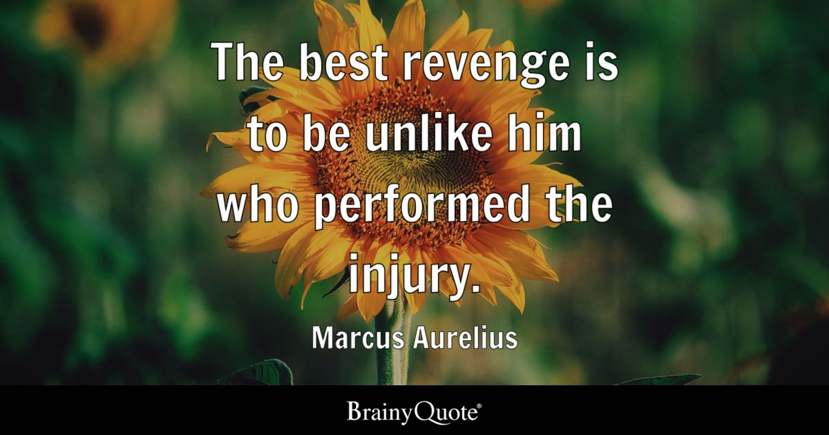 Marcus Aurelius The Best Revenge Is To Be Unlike Him Who
