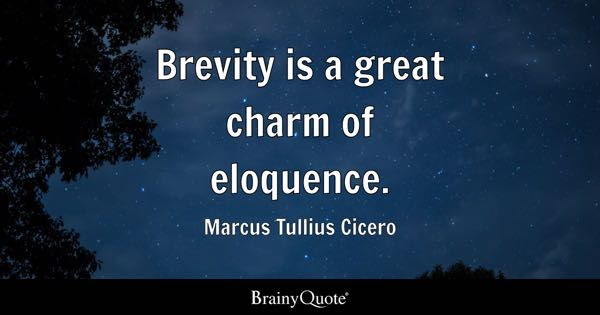 brevity quotes brainyquote brevity is a great charm of eloquence marcus tullius cicero