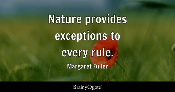 Nature provides exceptions to every rule. - Margaret Fuller