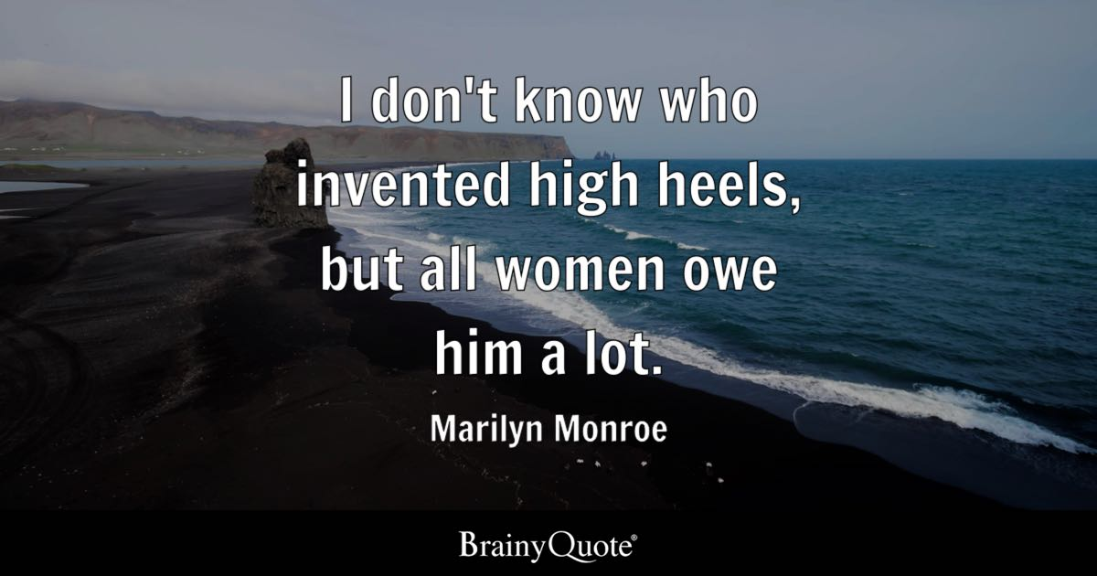 Marilyn Monroe - I don\'t know who invented high heels, but...