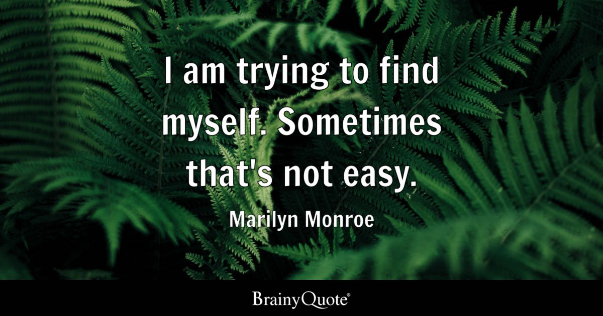 Marilyn Monroe I Am Trying To Find Myself Sometimes