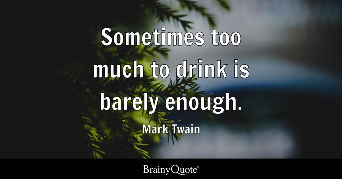 Mark Twain Sometimes Too Much To Drink Is Barely Enough