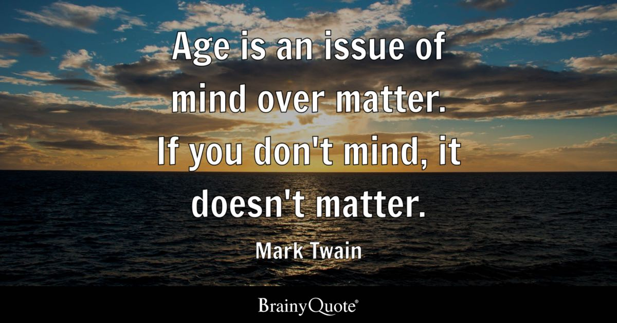 Mark Twain Age Is An Issue Of Mind Over Matter If You
