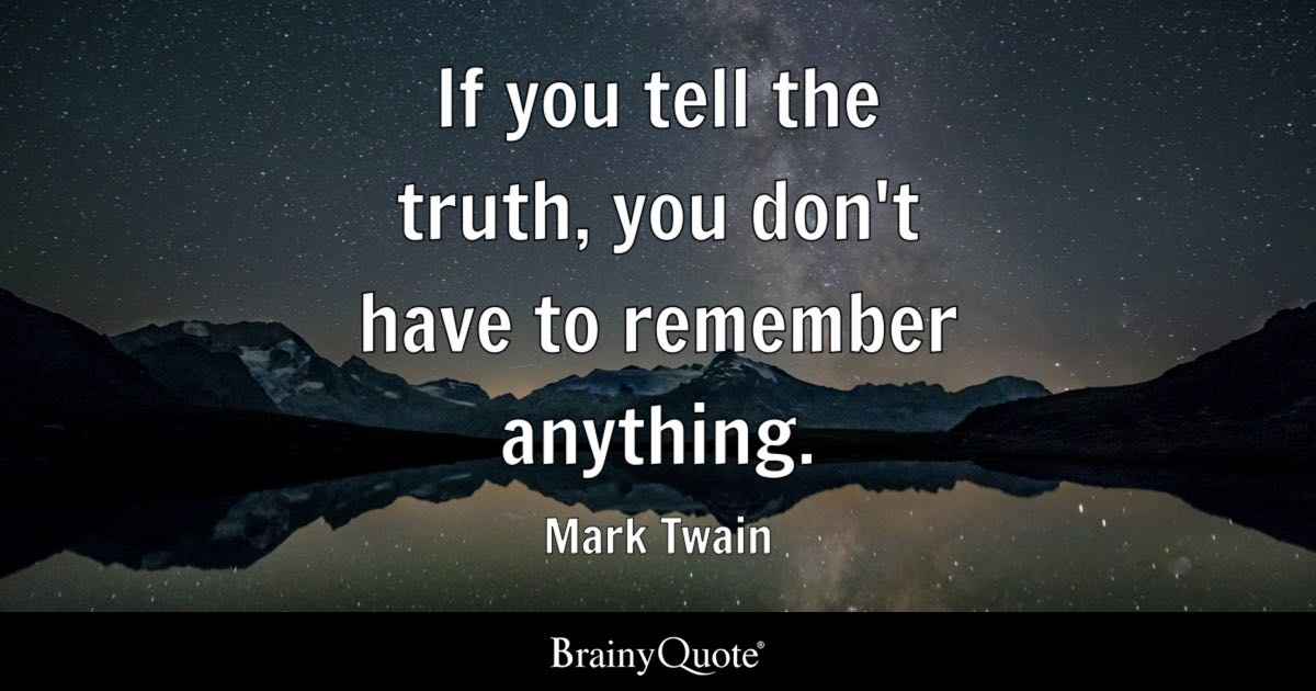 Mark Twain - If you tell the truth, you don\'t have to...