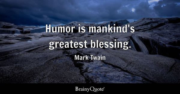 Humor is mankind's greatest blessing. - Mark Twain