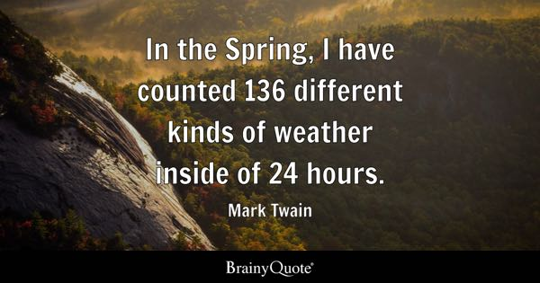 In The Spring, I Have Counted 136 Different Kinds Of Weather Inside Of 24  Hours