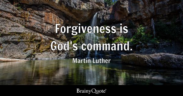 Forgiveness is God's command. - Martin Luther