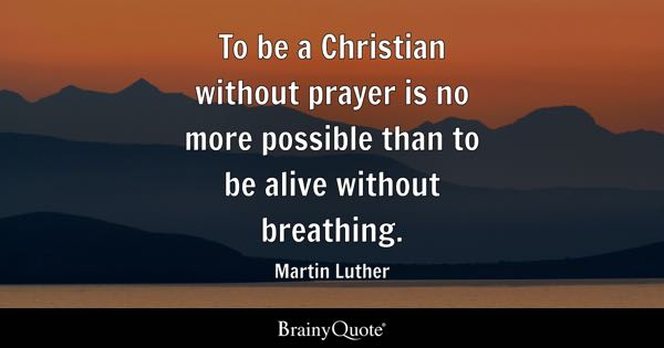 Prayer quotes brainyquote to be a christian without prayer is no more possible than to be alive without breathing altavistaventures Images