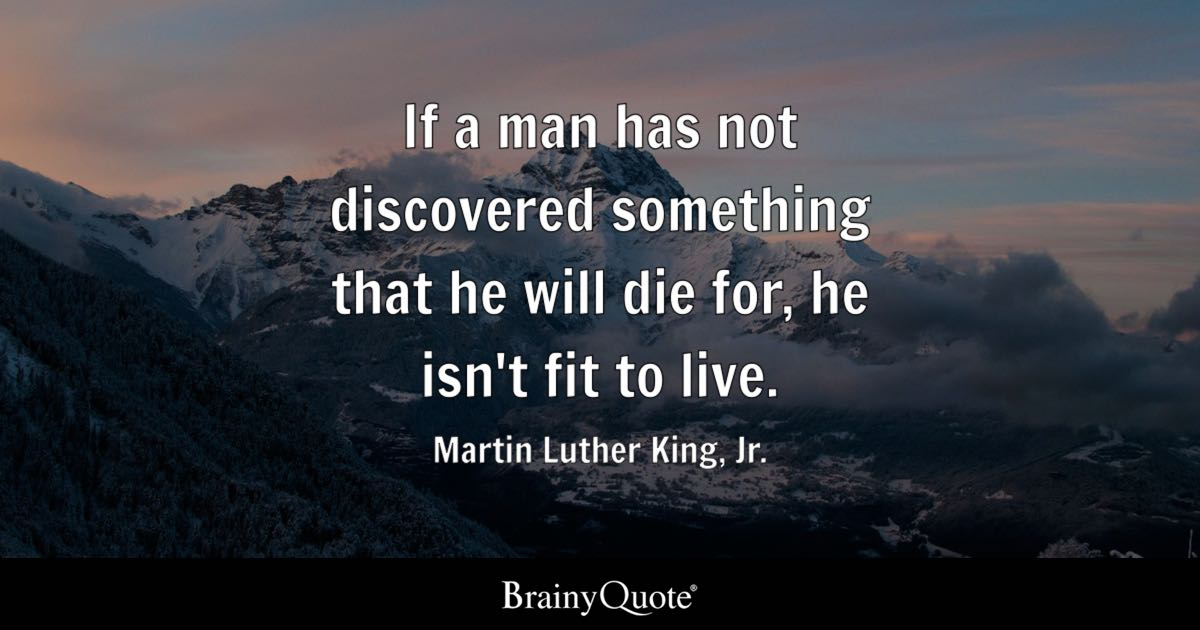 Martin Luther King Jr If A Man Has Not Discovered