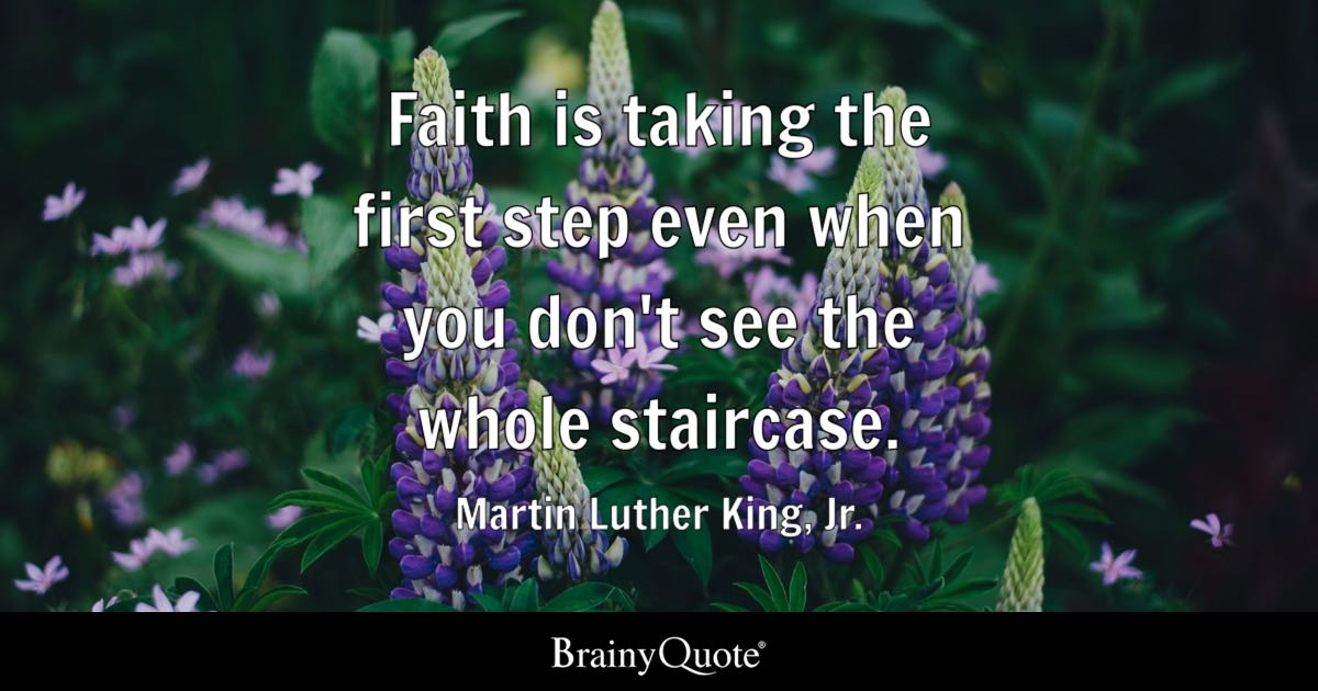 Martin Luther King Jr Faith Is Taking The First Step