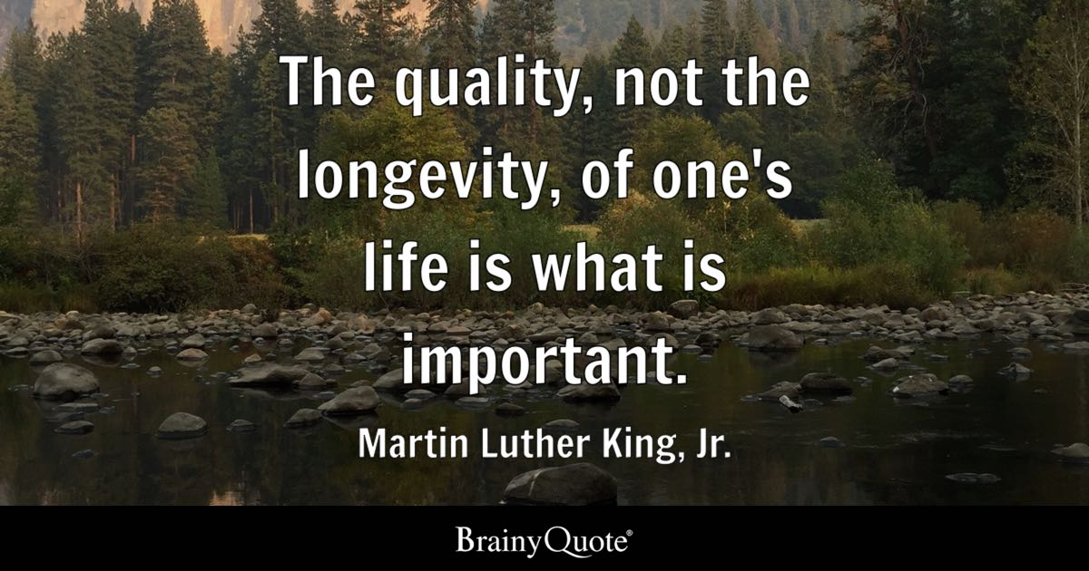 Martin Luther King Jr The Quality Not The Longevity Of