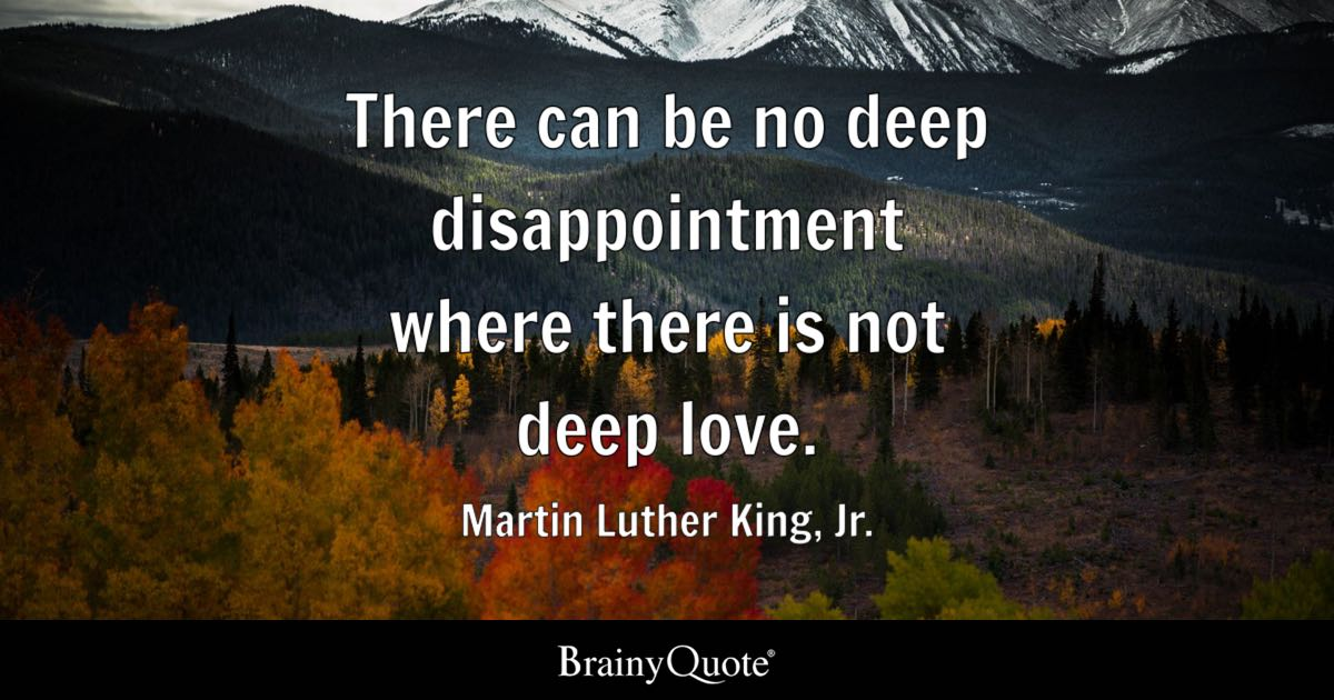 Image of: Romantic Quotes Quote There Can Be No Deep Disappointment Where There Is Not Deep Love Martin Luther Brainy Quote Martin Luther King Jr There Can Be No Deep Disappointment