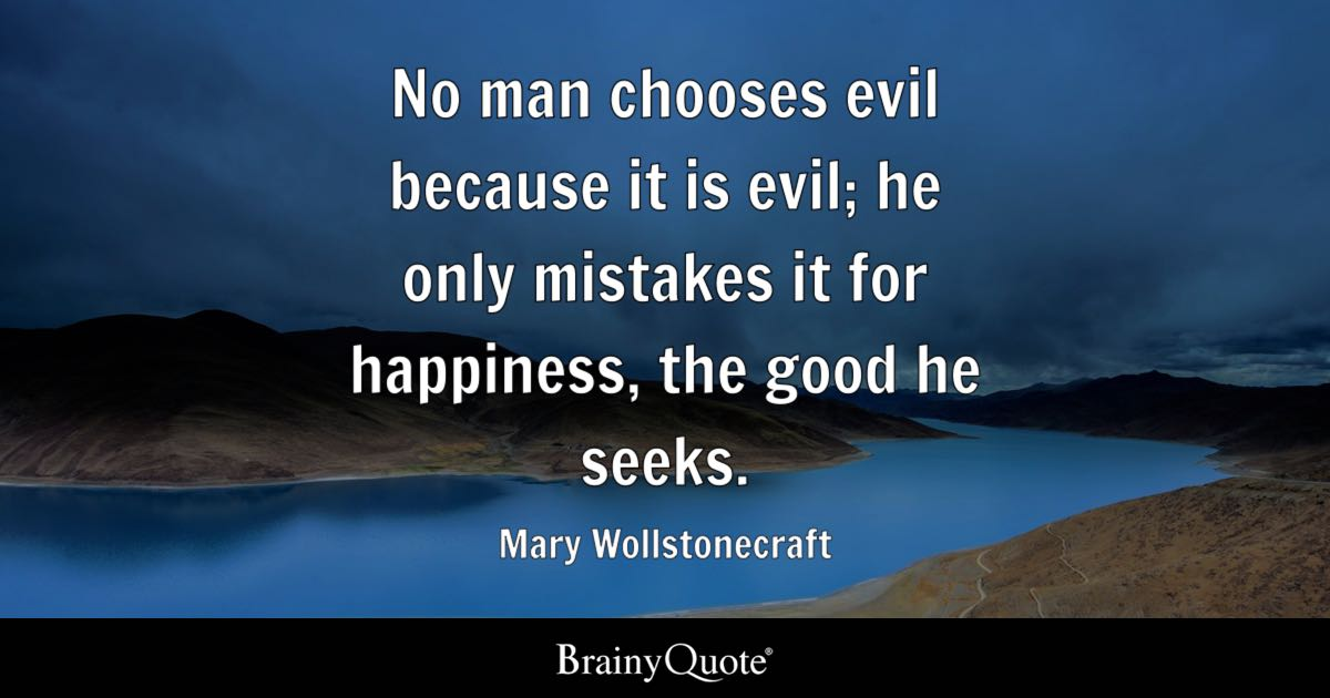 Mary Wollstonecraft No Man Chooses Evil Because It Is Evil