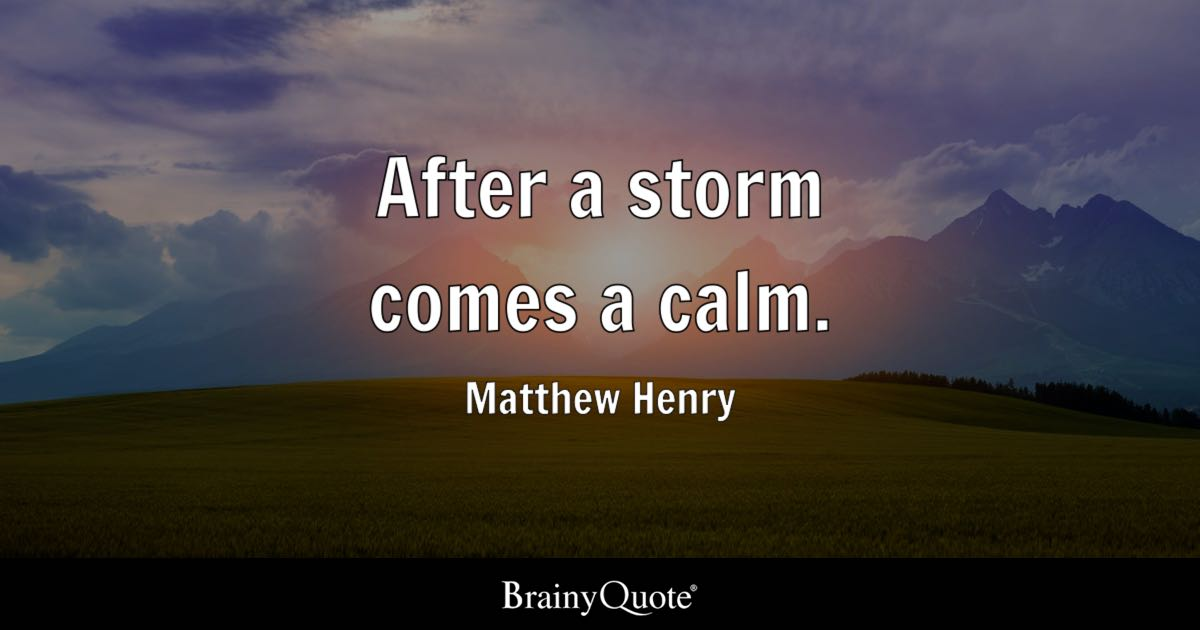 after a storm comes a calm matthew henry brainyquote