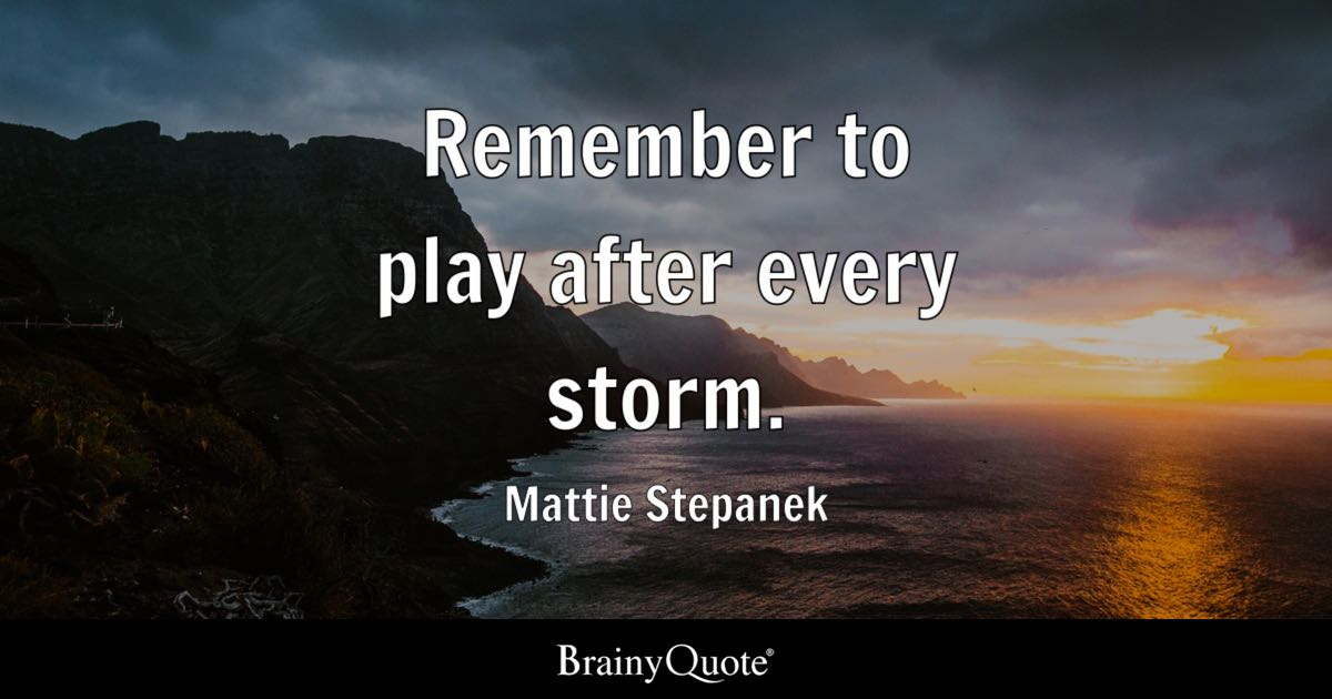 Remember To Play After Every Storm Mattie Stepanek