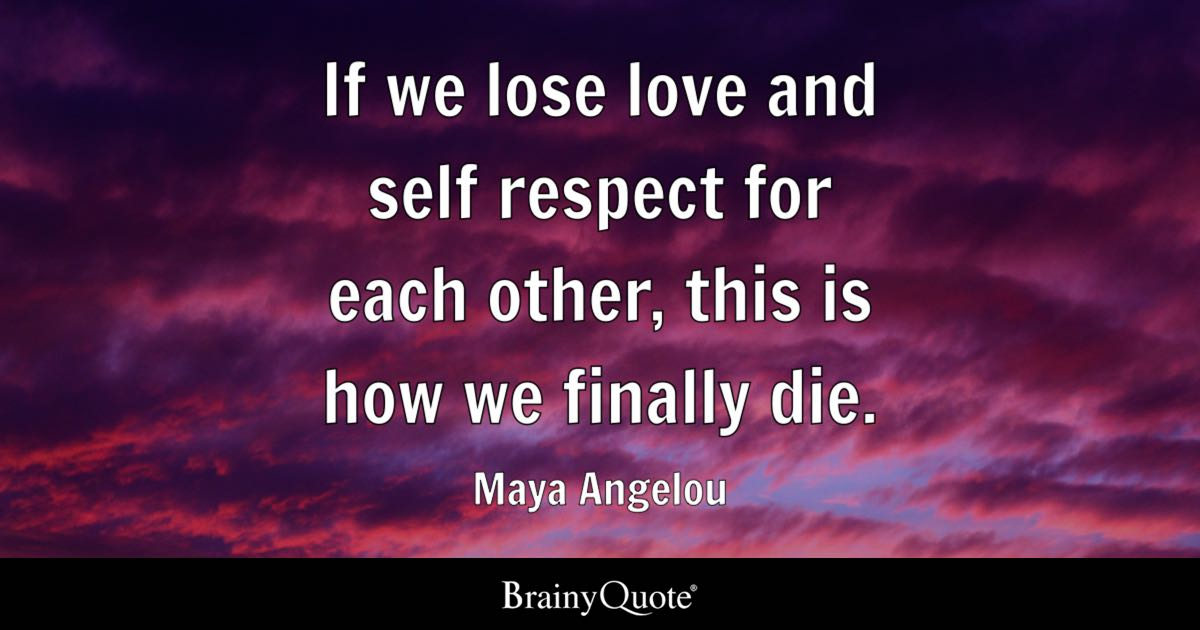 Quotes We Love Each Other: If We Lose Love And Self Respect For Each Other, This Is