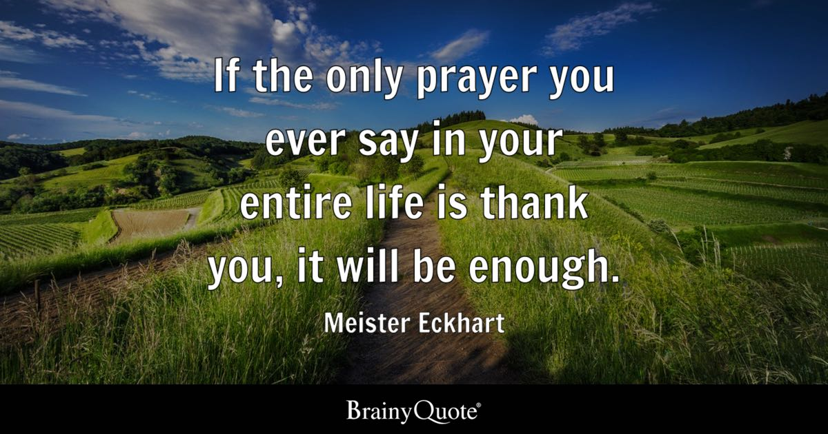 Meister Eckhart If The Only Prayer You Ever Say In Your