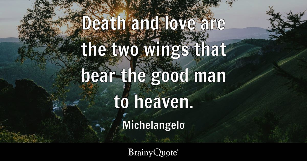Quotes About Death And Love Fair Death And Love Are The Two Wings That Bear The Good Man To Heaven