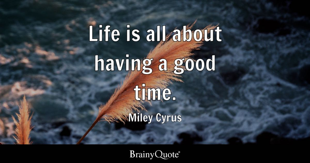 Superbe Quote Life Is All About Having A Good Time.   Miley Cyrus