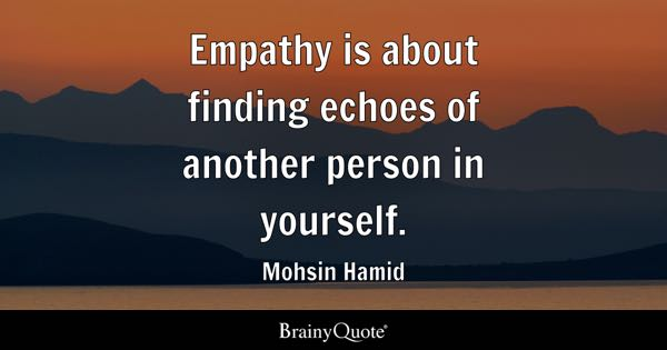 Empathy is about finding echoes of another person in yourself. - Mohsin Hamid