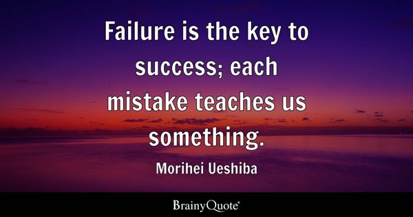 key to success quotes brainyquote failure is the key to success each mistake teaches us something morihei ueshiba