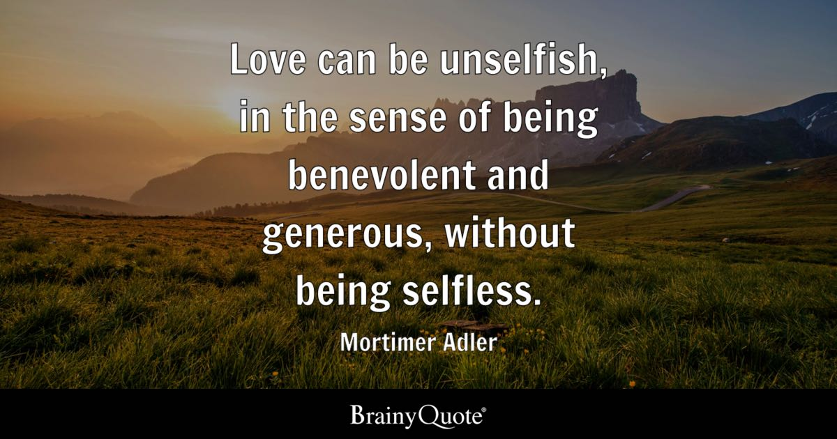 Mortimer Adler Love Can Be Unselfish In The Sense Of