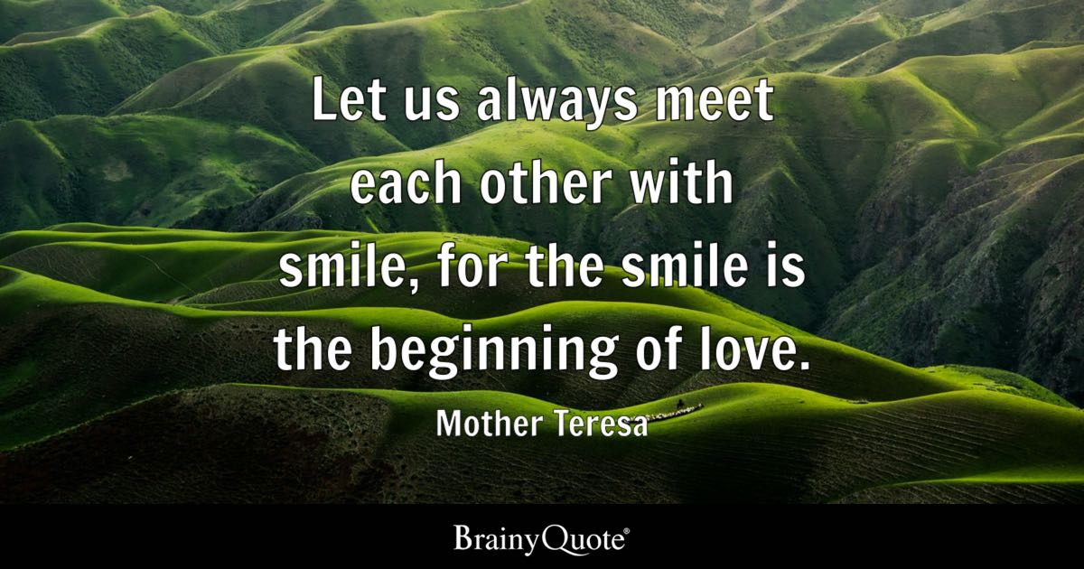 Love quotes brainyquote let us always meet each other with smile for the smile is the beginning of voltagebd Gallery