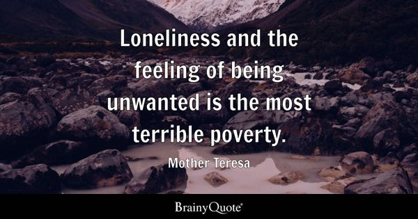 poverty quotes brainyquote loneliness and the feeling of being unwanted is the most terrible poverty mother teresa