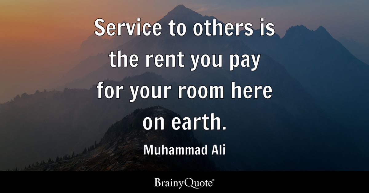 Service To Others Is The Rent You Pay For Your Room Here