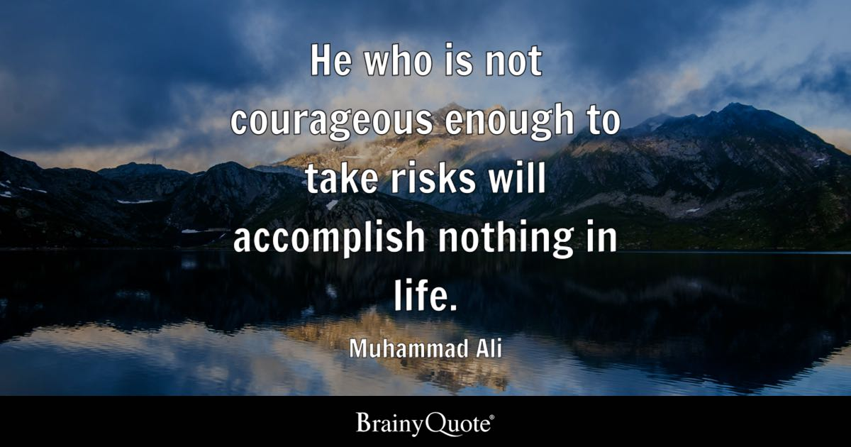 ... Quotes About Muhammad Ali. He Who Is Not Courageous Enough To Take  Risks Will Accomplish Nothing In Life.