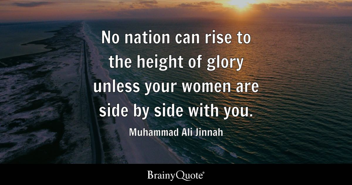 muhammad ali jinnah quotes brainyquote no nation can rise to the height of glory unless your women are side by side
