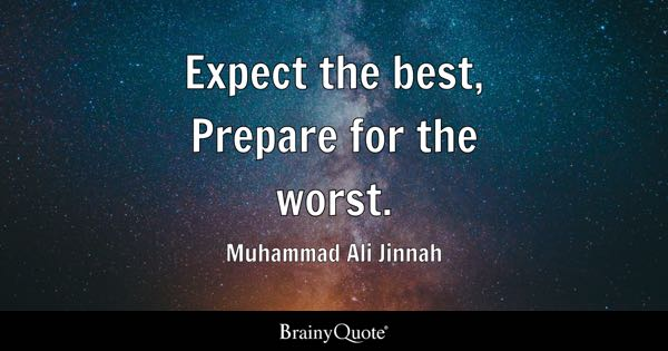 Expect the best, Prepare for the worst. - Muhammad Ali Jinnah