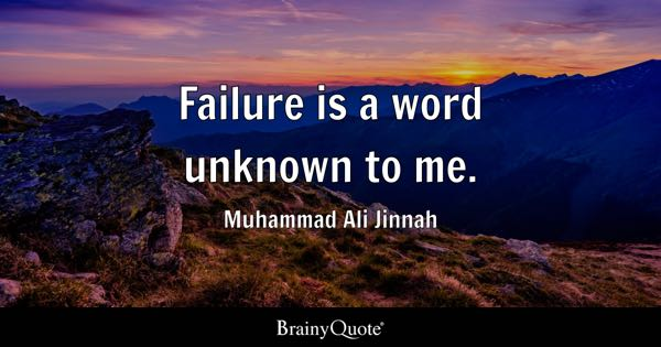 Failure is a word unknown to me. - Muhammad Ali Jinnah