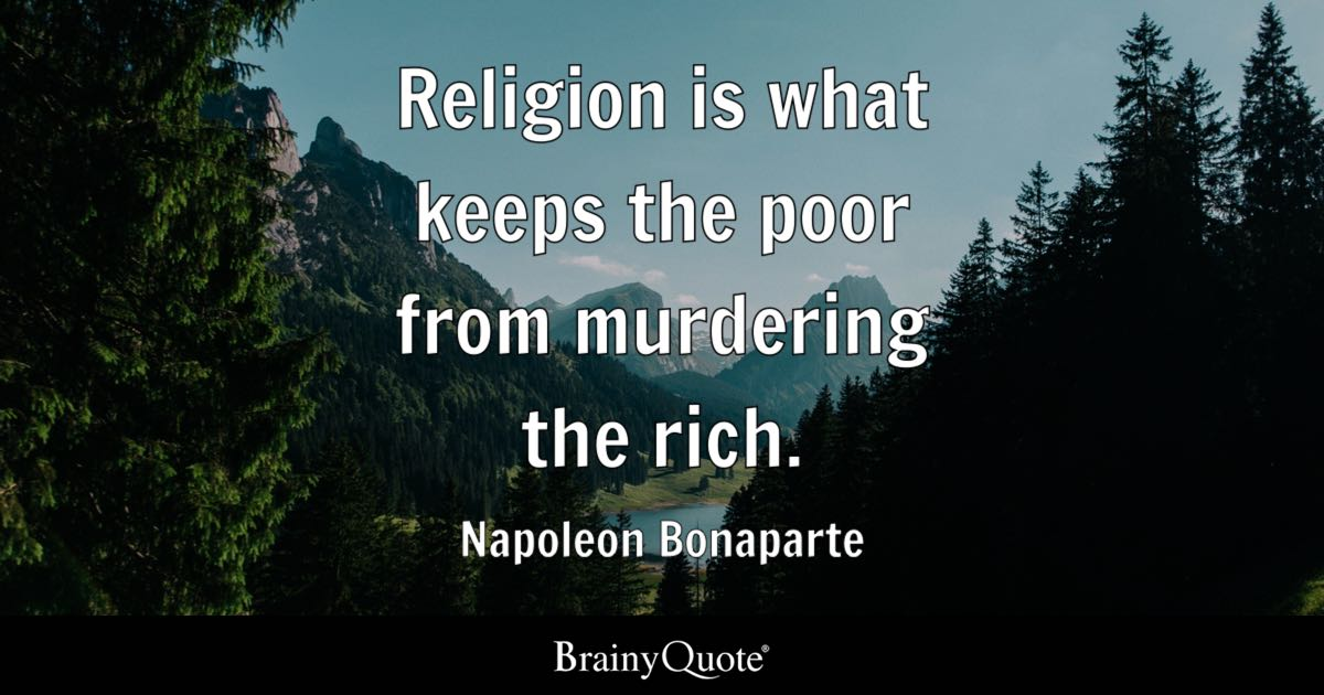 Napoleon Bonaparte Religion Is What Keeps The Poor From