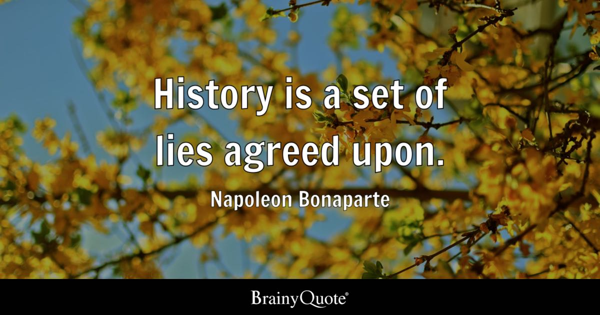 History Is A Set Of Lies Agreed Upon Napoleon Bonaparte