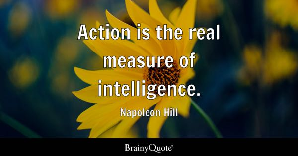 Action is the real measure of intelligence. - Napoleon Hill