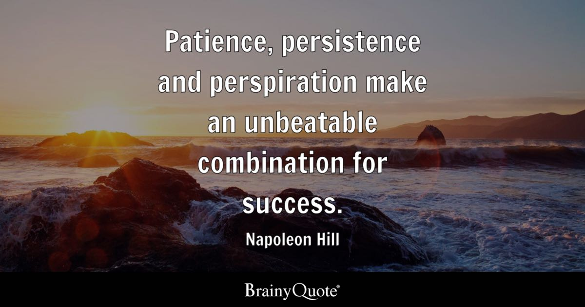 Patience, persistence and perspiration make an unbeatable combination for success. - Napoleon Hill