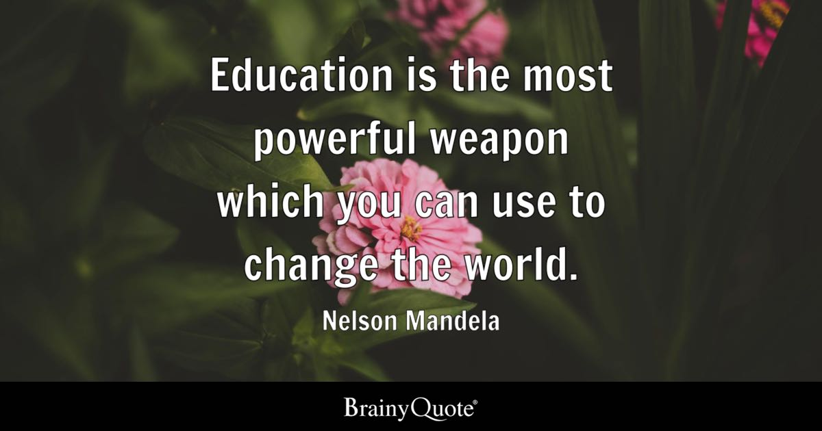 Education is the most powerful weapon which you can use to ...