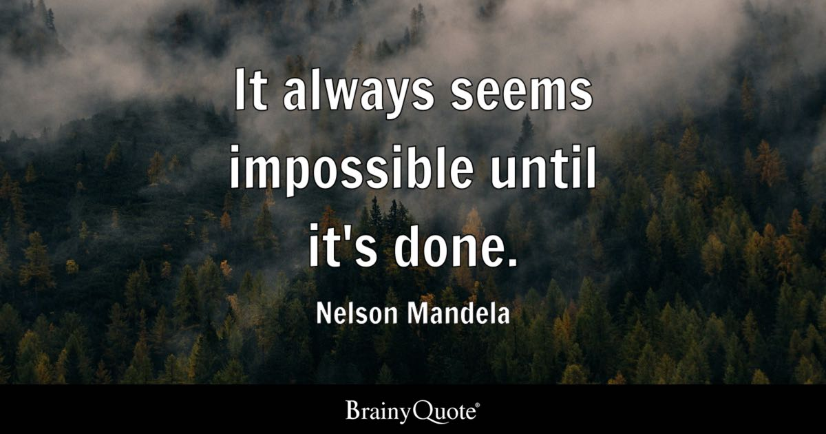 It Always Seems Impossible Until Itu0027s Done.   Nelson Mandela
