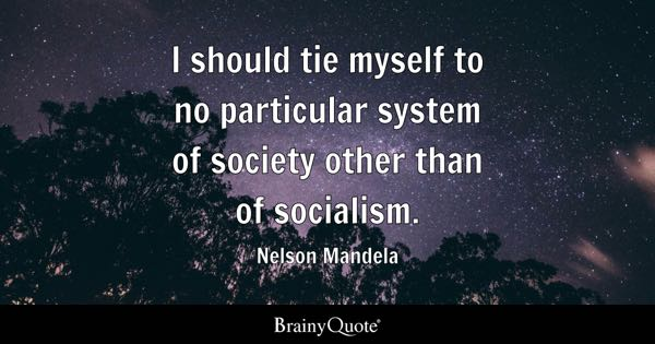 I should tie myself to no particular system of society other than of socialism. - Nelson Mandela