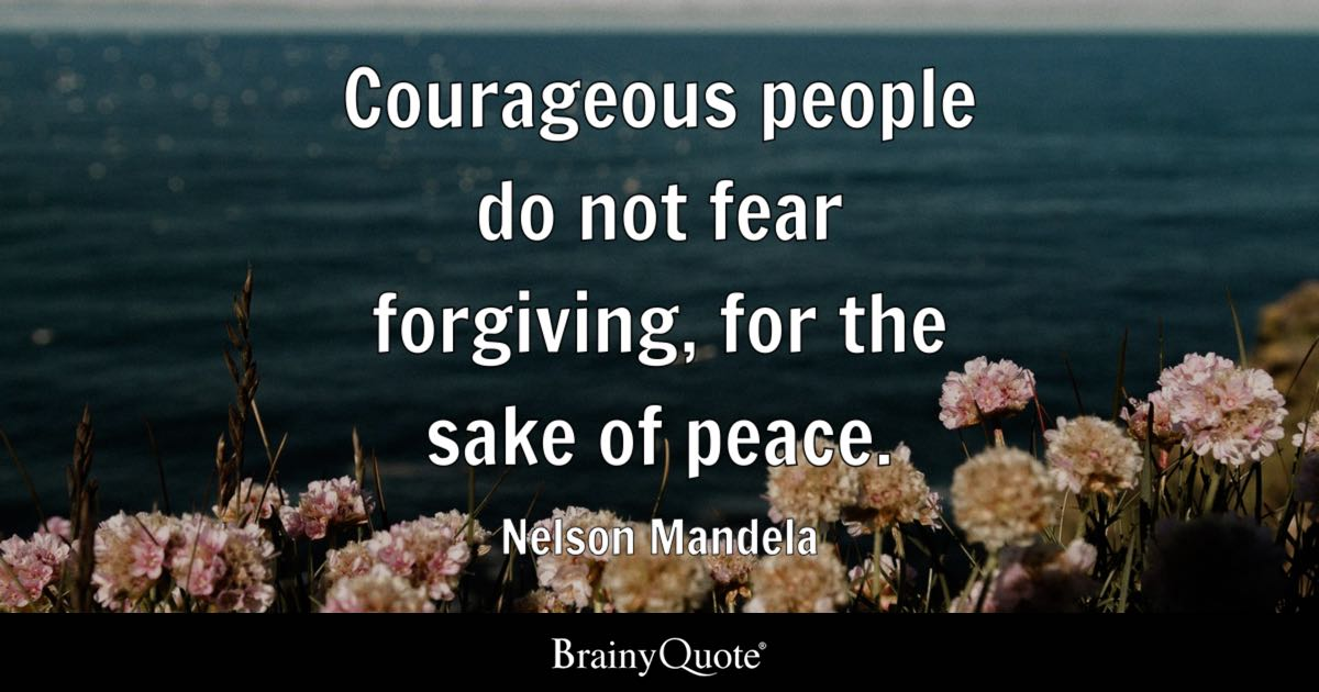 Amazing Quote Courageous People Do Not Fear Forgiving, For The Sake Of Peace.   Nelson  Mandela