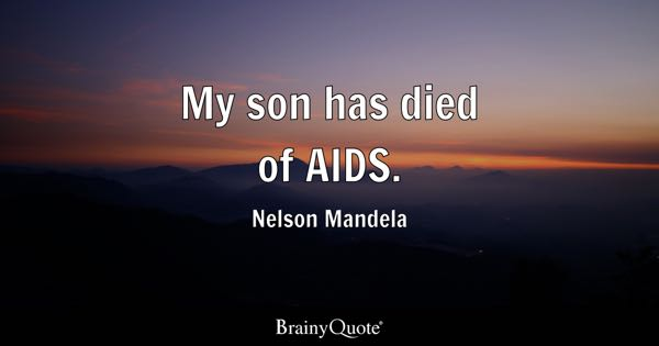 My son has died of AIDS. - Nelson Mandela