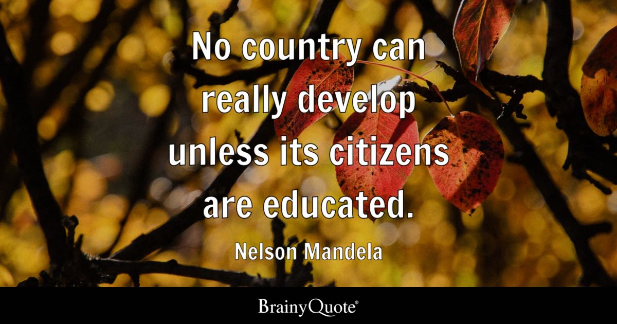 No Country Can Really Develop Unless Its Citizens Are Educated.   Nelson  Mandela